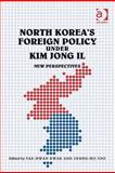 North Korea's Foreign Policy under Kim Jong Ii : New Perspectives, Kwak, Tae-Hwan and Joo, Seung-Ho, 0754677397