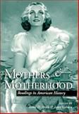 Mothers and Motherhood : Readings in American History, , 0814207391