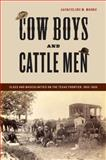 Cow Boys and Cattle Men : Class and Masculinities on the Texas Frontier, 1865-1900, Moore, Jacqueline M., 0814757391