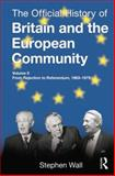 The Official History of Britain and the European Community, Vol. II : From Rejection to Referendum, 1963-1975, Wall, Stephen, 1138797391