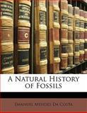 A Natural History of Fossils, Emanuel Mendes Da Costa, 1142277399