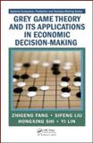 Grey Game Theory and Its Applications in Economic Decision-Making, Fang, Zhigeng, 1420087398