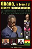 Ghana, in Search of Illusive Positive Change : A Performance Review of the First Kufuor Administration, Yaw Adu-Asare, 1425727395