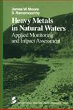 Heavy Metals in Natural Waters : Applied Monitoring and Impact Assessment, Moore, J. W. and Ramamoorthy, S., 1461297397