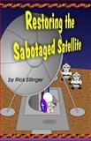 Restoring the Sabotaged Satellite, Rick Ellinger, 1500417394