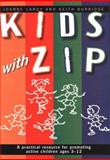 Kids with Zip : A Practical Resource for Promoting Active Children Ages 3-12, Landy, Joanne and Burridge, Keith, 1740097394