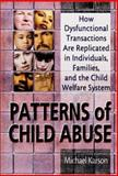 Patterns of Child Abuse : How Dysfunctional Transactions Are Replicated in Individuals, Families and the Child Welfare System, Michael Karson, Elizabeth Sparks, 0789007398