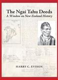 The Ngai Tahu Deeds : A Window on New Zealand History, Evison, Harry C., 1877257397