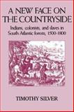 A New Face on the Countryside : Indians, Colonists, and Slaves in South Atlantic Forests, 1500-1800, Silver, Timothy H., 0521387396
