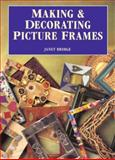 Making and Decorating Picture Frames, Janet Bridge, 0891347399