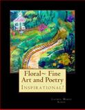 Floral~ Fine Art and Poetry, Laurel Marie Sobol, 1478107391