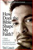 Faith Questions - How Does the Bible Shape My Faith?, Ted Leach, 0687497396
