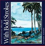 With Bold Strokes : Boyer Gonzales, 1864-1934, Simmen, Edward, 0890967393