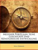 Meissner Porzellan: Seine Geschichte Und Künstlerische Entwicklung, Willy Doenges, 1141877392