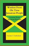 Wisdom from Ole Time Jamaican People, Veronica Sutherland, 1481067397