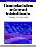 Handbook of Research on E-Learning Applications for Career and Technical Education : Technologies for Vocational Training, Wang, Victor C. X., 1605667390