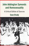 John Addington Symonds (1840-1893) and Homosexuality : A Critical Edition of Sources, Brady, Sean, 0230517390