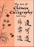 The Art of Chinese Calligraphy, Jean Long, 0486417395