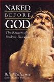 Naked Before God : The Return of a Broken Disciple, Williams, Bill and Williams, Martha, 0819217395