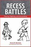 Recess Battles : Playing, Fighting, and Storytelling, Beresin, Anna R., 1604737395