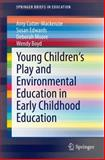 Young Children's Play and Environmental Education in Early Childhood Education, Cutter-Mackenzie, Amy and Edwards, Susan, 3319037390