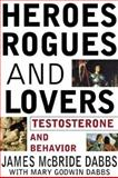 Heroes, Rogues and Lovers : Testosterone and Behavior, Dabbs, James M. and Dabbs, Mary G., 0071357394
