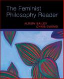 The Feminist Philosophy Reader, Bailey, Alison and Cuomo, Chris, 0073407399