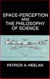 Space-Perception and the Philosophy of Science, Heelan, Patrick A., 0520057392