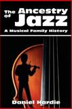 The Ancestry of Jazz, Daniel Hardie, 0595307396