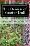 The Demise of Senator Duff, Deirdre McNamara, 146797739X