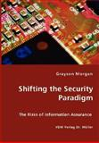 Shifting the Security Paradigm - the Risks of Information Assurance, Grayson Morgan, 3836427397