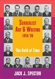 Surrealist Art and Writing, 1919-1939 : The Gold of Time, Spector, Jack J., 0521657393