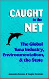 Caught in the Net : The Global Tuna Industry, Environmentalists, and the State, Bonanno, Alessandro and Constance, Douglas, 0700607390