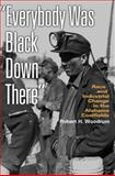 Everybody Was Black down There : Race and Industrial Change in the Alabama Coalfields, Woodrum, Robert H., 0820327395