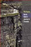 Martin Buber's Journey to Presence, Huston, Phil, 0823227391