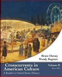Crosscurrents in American Culture Vol. II : A Reader in United States History - Since 1865, Dorsey, Bruce and Register, Woody, 0618077391