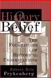 History and Belief : The Foundations of Historical Understanding, Frykenberg, Robert E., 0802807399