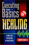 Executing the Basics of Healing, Kenneth W. Hagin, 0892767391