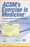 ACSM's Exercise Is Medicine : A Clinician's Guide to Exercise Prescription, ACSM Staff and Jonas, Steven, 158255739X