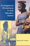 Evangelical Christians in the Muslim Sahel, Cooper, Barbara MacGowan and Cooper, Barbara, 0253347394