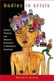 Bodies in Crisis : Culture, Violence, and Women's Resistance in Neoliberal Argentina, Sutton, Barbara, 0813547393