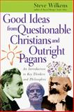 Good Ideas from Questionable Christians and Outright Pagans, Steve Wilkens, 0830827390