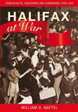 Halifax at War, William D. Naftel, 0887807399
