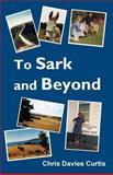 To Sark and Beyond, Chris Curtis, 1500367397