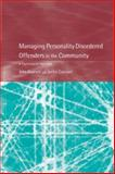 Managing Personality Disordered Offenders in the Community : A Psychological Approach, Dowsett, John and Craissati, Jackie, 158391739X