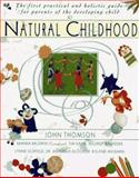 Natural Childhood : The First Practical and Holistic Guide for Parents of the Developing Child, John Thomson, 0020207395