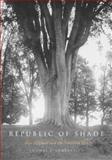 Republic of Shade : New England and the American Elm, Campanella, Thomas J., 0300097395