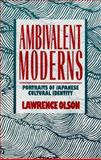 The Ambivalent Moderns : Portraits in Japanese Cultural Identity, Olson, Lawrence, 0847677397