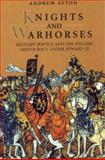 Knights and Warhorses : Military Service and the English Aristocracy under Edward III, Ayton, Andrew, 0851157394