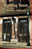 Walking Tours of Old New Orleans, Stanley C. Arthur, 0882897403